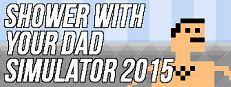 Shower With Your Dad Simulator 2015: Do You Still Shower With Your Dad
