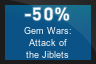 50% OFF Gem Wars: Attack of the Jiblets